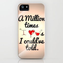 "A Million Times ""I Love You""s I Could Have Told iPhone Case"