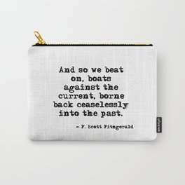 And so we beat on - F Scott Fitzgerald quote Carry-All Pouch