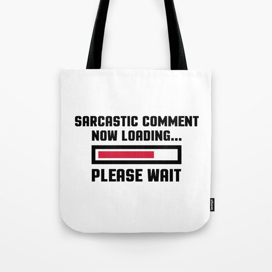 Sarcastic Comment Funny Quote Tote Bag