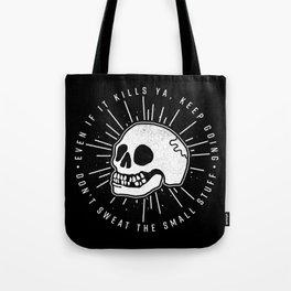 Even if it kills ya' Tote Bag
