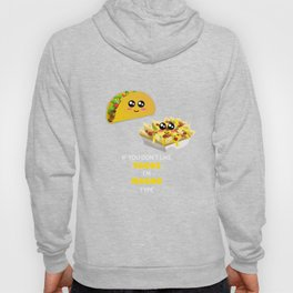 If You Don't Like Tacos I'm Nacho Type Funny Mexican Food Pun Hoody