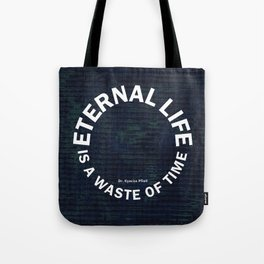 Eternal Life is a Waste of Time Tote Bag