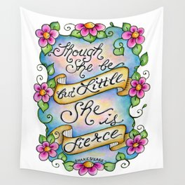 Though She Be But Little She Is Fierce Wall Tapestry
