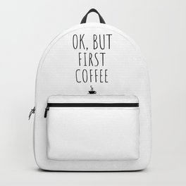 OK But First Coffee Drink Gift Funny Backpack