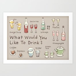 What would you like to drink? Art Print