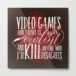 Video Games Don't Make Us Violent Metal Print