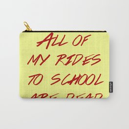 Heathers -  All My Rides To School Are Dead Carry-All Pouch