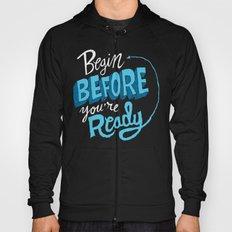 Begin Before You're Ready Hoody