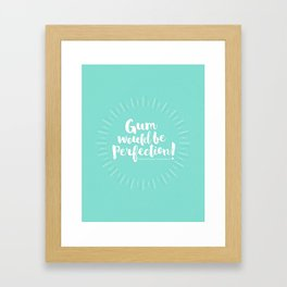 Gum would be perfection! Framed Art Print