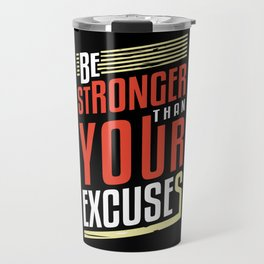 Be Stronger Than Your Excuses | Motivation Travel Mug