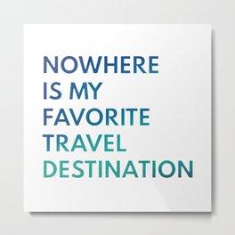 Travel Nowhere Metal Print
