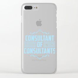 Consultant Of Consultants Funny Professional Adviser Counselor Expert Physician Specialist Gift Clear iPhone Case