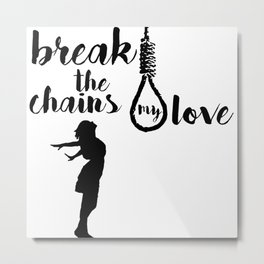 BREAK THE CHAINS Metal Print