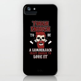 Tough Enough To Be A Lumberjack iPhone Case