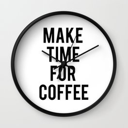 Make Time for Coffee Wall Clock