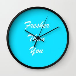 Fresher Than You Wall Clock