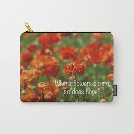 """""""Where Flowers Bloom So Does Hope."""" Lady Bird Johnson quote Carry-All Pouch"""