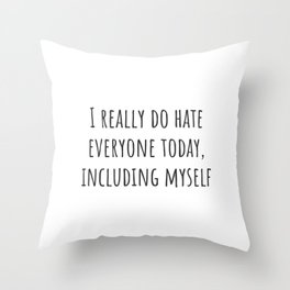 Hate Everyone Today Throw Pillow