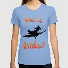 What's Up Witches T-shirt