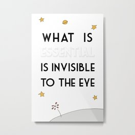 What Is Essential Is Invisible To The Eye Metal Print