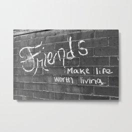 Friends Make Life Worth Living Metal Print