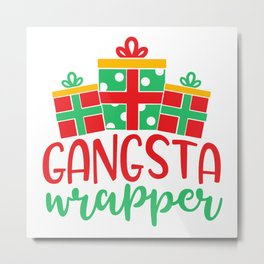 Gangsta Wrapper Funny Xmas Quote Metal Print