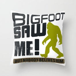 Bigfoot Saw me! But Nobody Believes Him Throw Pillow