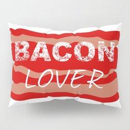 Bacon lover Pillow Sham