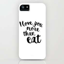 I love you more than eat iPhone Case