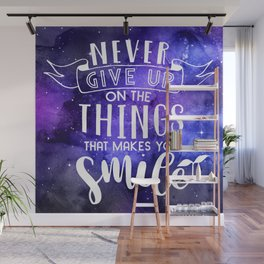 Never Give Up On The Things That Make You Smile Wall Mural