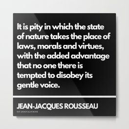 79  |Jean-Jacques Rousseau Quotes | 201106 Social Contract Writer Writing Literature Literary Metal Print