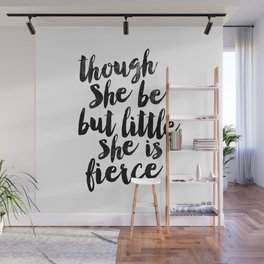 Though She Be But Little She Is Fierce black and white typography poster home decor bedroom wall art Wall Mural