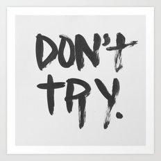 DON'T TRY. Art Print