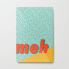 Meh Metal Print