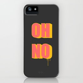 OH NO! iPhone Case