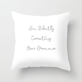 Funny Quote, I'm Silently Correcting Your Grammar Mug Throw Pillow