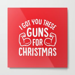 I Got You These Guns For Christmas (Funny Gym Fitness) Metal Print