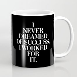 I Never Dreamed Of Success I Worked For It contemporary minimalism typography design home wall decor Coffee Mug