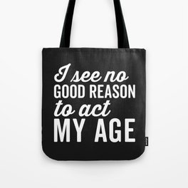 Reason Act My Age Funny Quote Tote Bag