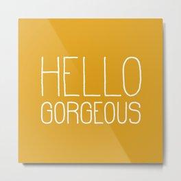 Hello Gorgeous Yellow Metal Print