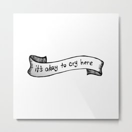 It's Okay to Cry Here - Transparent Background Metal Print