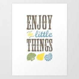 Enjoy the little things. Art Print