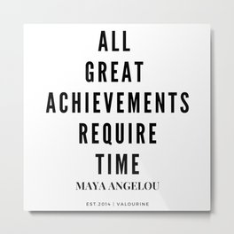 Maya Angelou Quote All Great Achievements Require Time Metal Print