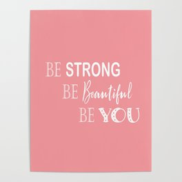 Be Strong, Be Beautiful, Be You - Light Pink and White Poster