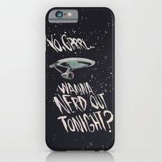 Yo, Grrrl... Wanna Nerd Out Tonight? iPhone 6s Slim Case
