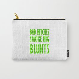 Bad Bitches smoke big blunts | Weed gift idea Carry-All Pouch