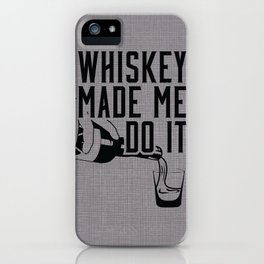 WHISKEY MADE ME DO IT - PARTY iPhone Case