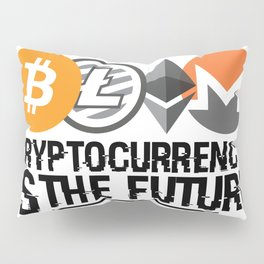 Cryptocurrency Is The Future Quote Pillow Sham