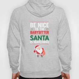 Be Nice to the Babysitter Santa is Watching Funny T-shirt Hoody