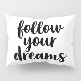 Follow Your Dreams, Black And White Art, Typography Poster, Inspirational Quote Pillow Sham